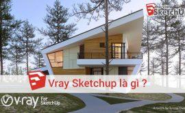 Vray Sketchup là gì ?